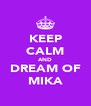 KEEP CALM AND DREAM OF MIKA - Personalised Poster A4 size