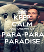 KEEP CALM AND DREAM OF  PARA-PARA PARADISE - Personalised Poster A4 size