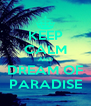KEEP CALM AND DREAM OF PARADISE - Personalised Poster A4 size