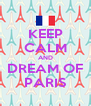KEEP CALM AND DREAM OF PARIS - Personalised Poster A4 size