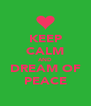 KEEP CALM AND DREAM OF PEACE - Personalised Poster A4 size