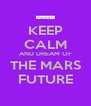 KEEP CALM AND DREAM OF THE MARS FUTURE - Personalised Poster A4 size