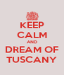 KEEP CALM AND DREAM OF TUSCANY - Personalised Poster A4 size