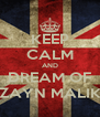 KEEP CALM AND DREAM OF ZAYN MALIK - Personalised Poster A4 size