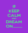 KEEP CALM AND DREAM ON.......... - Personalised Poster A4 size