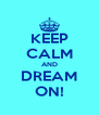 KEEP CALM AND DREAM ON! - Personalised Poster A4 size