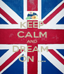 KEEP CALM AND DREAM  ON .... - Personalised Poster A4 size