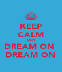 KEEP CALM AND DREAM ON  DREAM ON - Personalised Poster A4 size