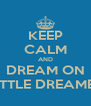 KEEP CALM AND DREAM ON LITTLE DREAMER - Personalised Poster A4 size