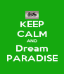 KEEP CALM AND Dream PARADISE - Personalised Poster A4 size