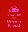 KEEP CALM AND Dream Proud - Personalised Poster A4 size