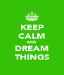 KEEP CALM AND DREAM THINGS - Personalised Poster A4 size