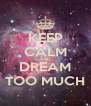 KEEP CALM AND DREAM TOO MUCH - Personalised Poster A4 size