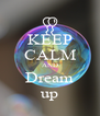 KEEP CALM AND Dream up - Personalised Poster A4 size