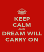 KEEP CALM AND DREAM WILL CARRY ON - Personalised Poster A4 size