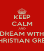 KEEP CALM AND DREAM WITH CHRISTIAN GREY - Personalised Poster A4 size