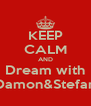 KEEP CALM AND Dream with Damon&Stefan - Personalised Poster A4 size