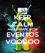 KEEP CALM AND DREAM WITH EVENTOS VOODOO - Personalised Poster A4 size