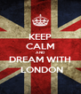 KEEP CALM AND DREAM WITH  LONDON - Personalised Poster A4 size