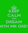 KEEP CALM AND DREAM WITH MR GREY - Personalised Poster A4 size