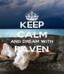 KEEP CALM AND DREAM WITH RAVEN  - Personalised Poster A4 size