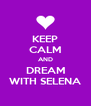 KEEP CALM AND DREAM WITH SELENA - Personalised Poster A4 size