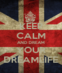 KEEP CALM AND DREAM YOUR DREAMLIFE - Personalised Poster A4 size