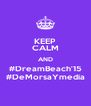 KEEP CALM AND #DreamBeach'15 #DeMorsaYmedia - Personalised Poster A4 size