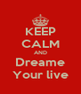 KEEP CALM AND Dreame Your live - Personalised Poster A4 size