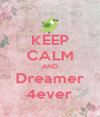 KEEP CALM AND Dreamer 4ever - Personalised Poster A4 size
