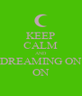 KEEP CALM AND DREAMING ON ON - Personalised Poster A4 size