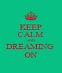 KEEP CALM AND DREAMING  ON - Personalised Poster A4 size