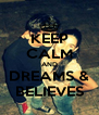 KEEP CALM AND DREAMS & BELIEVES - Personalised Poster A4 size