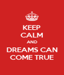 KEEP CALM AND DREAMS CAN COME TRUE - Personalised Poster A4 size