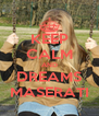 KEEP CALM AND DREAMS MASERATI - Personalised Poster A4 size