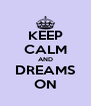 KEEP CALM AND DREAMS ON - Personalised Poster A4 size