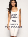 KEEP CALM AND DRESS FOR SUCCESS - Personalised Poster A4 size