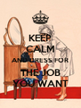 KEEP CALM AND DRESS FOR THE JOB YOU WANT - Personalised Poster A4 size
