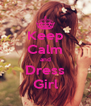 Keep Calm and Dress Girl - Personalised Poster A4 size