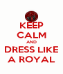 KEEP CALM AND DRESS LIKE A ROYAL - Personalised Poster A4 size