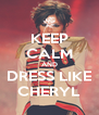 KEEP CALM AND DRESS LIKE CHERYL - Personalised Poster A4 size