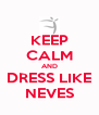 KEEP CALM AND DRESS LIKE NEVES - Personalised Poster A4 size