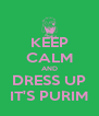 KEEP CALM AND DRESS UP IT'S PURIM - Personalised Poster A4 size