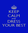 KEEP CALM AND DRESS YOUR BEST - Personalised Poster A4 size