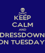 KEEP CALM AND DRESSDOWN ON TUESDAY  - Personalised Poster A4 size