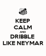 KEEP CALM AND DRIBBLE  LIKE NEYMAR - Personalised Poster A4 size