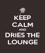 KEEP CALM AND DRIES THE LOUNGE - Personalised Poster A4 size