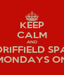 KEEP CALM AND DRIFFIELD SPA MONDAYS ON - Personalised Poster A4 size