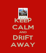 KEEP CALM AND DRIFT AWAY - Personalised Poster A4 size