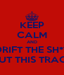 KEEP CALM AND DRIFT THE SH*T OUT THIS TRACK - Personalised Poster A4 size